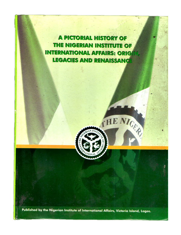 A Pictorial History of The Nigerian Institute of International Affairs: Origin, Legacies, and Renaissance